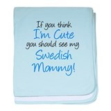 Think I'm Cute Swedish Mommy baby blanket
