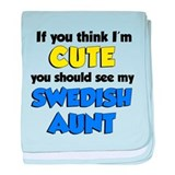 Think I'm Cute Swedish Aunt baby blanket