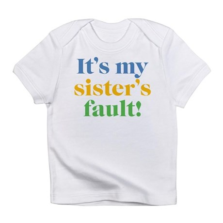 My Sister's Fault Infant T-Shirt
