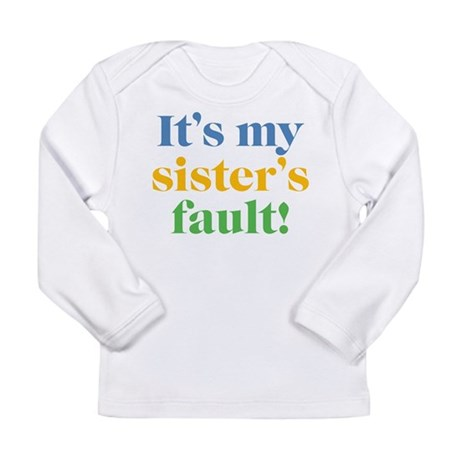 My Sister's Fault Long Sleeve Infant T-Shirt
