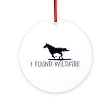 I Found Wildfire Ornament (Round)