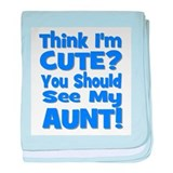 Think I'm Cute? Aunt Blue baby blanket