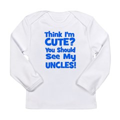 Think I'm Cute? UncleS (Plura Long Sleeve Infant T