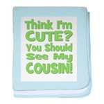 Think I'm Cute? Cousin - Gre baby blanket
