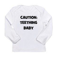 Caution: Teething Baby Long Sleeve Infant T-Shirt
