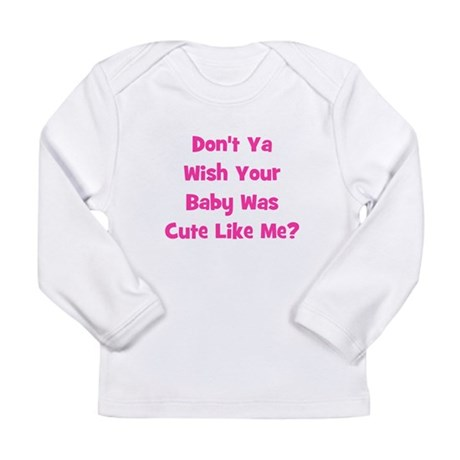 Baby Cute Like Me? Pink Long Sleeve Infant T-Shirt