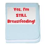 Yes, I'm STILL Breastfeeding baby blanket