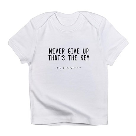 Give Up Quote Infant T-Shirt