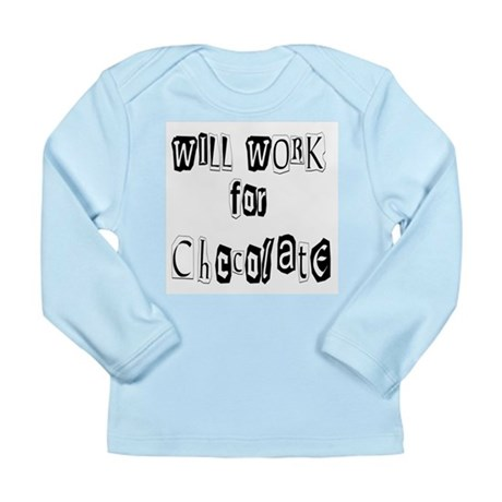 Work for Chocolate Long Sleeve Infant T-Shirt