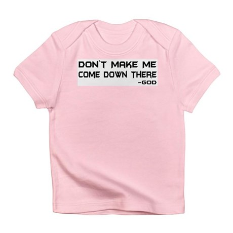 Don't Make Me Come Down There Infant T-Shirt