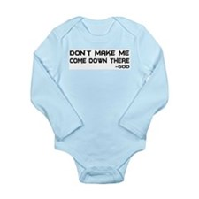 Don't Make Me Come Down There Long Sleeve Infant B