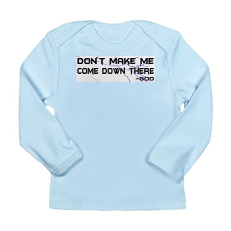 Don't Make Me Come Down There Long Sleeve Infant T
