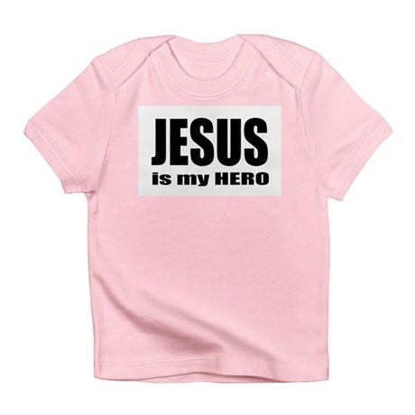 Jesus is Hero Infant T-Shirt