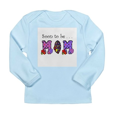 Soon to be MOM Long Sleeve Infant T-Shirt