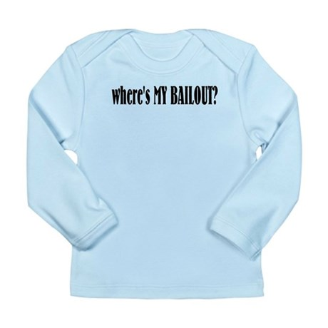 Where's My Bailout Long Sleeve Infant T-Shirt