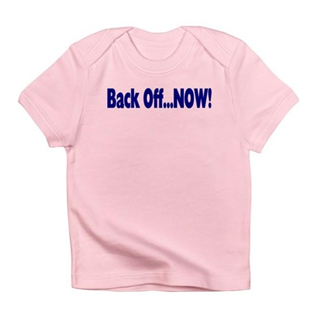 Back Off Now Infant T-Shirt