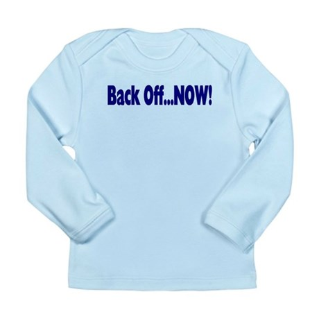 Back Off Now Long Sleeve Infant T-Shirt