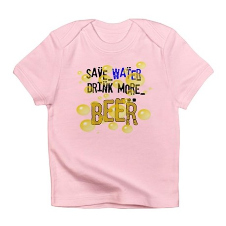 Save Water Drink Beer Infant T-Shirt