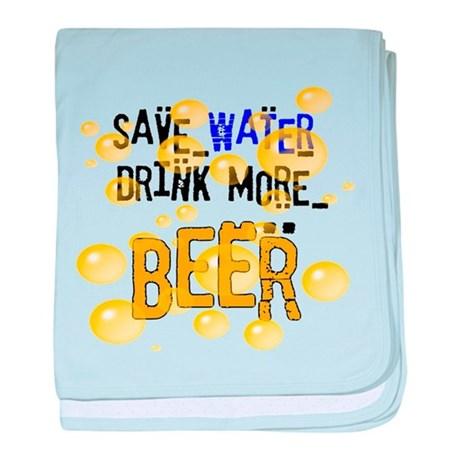 Save Water Drink Beer baby blanket