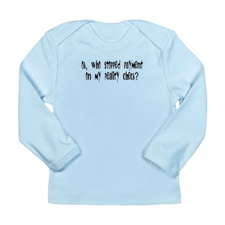 Reality Check Long Sleeve Infant T-Shirt