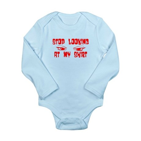 Stop Looking at My Shirt Long Sleeve Infant Bodysu