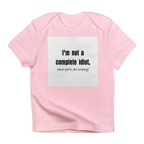 Complete Idiot Infant T-Shirt