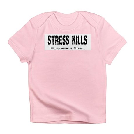 Stress Kills Infant T-Shirt