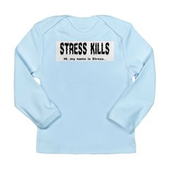 Stress Kills Long Sleeve Infant T-Shirt