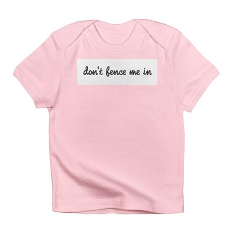 Don't Fence Me In Infant T-Shirt