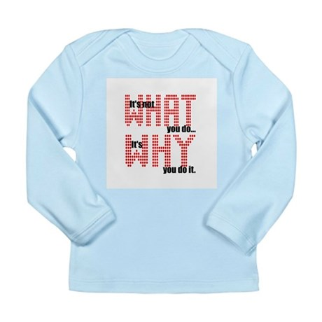 What Why Long Sleeve Infant T-Shirt