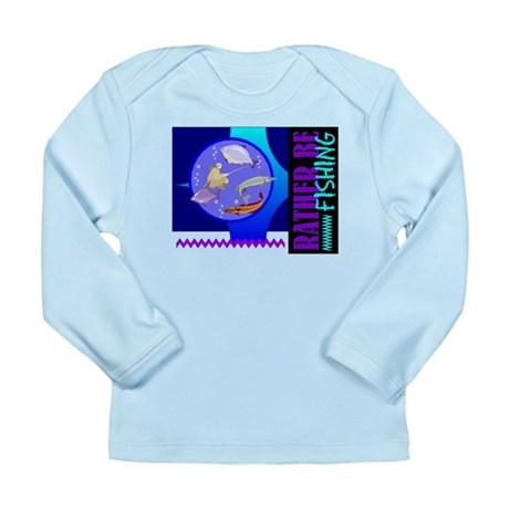 Rather Be Fishing Long Sleeve Infant T-Shirt