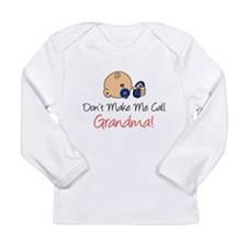 Don't Make Me Call Grandma Long Sleeve Infant T-Sh