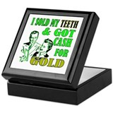 I Sold My Teeth & Got Cash Fo Keepsake Box