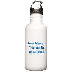 Don't Worry, This Will Be On Water Bottle