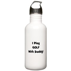 I Play Golf With Daddy! (blac Water Bottle