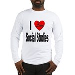I Love Social Studies (Front) Long Sleeve T-Shirt