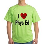 I Love Phys Ed (Front) Green T-Shirt