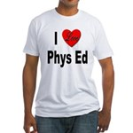 I Love Phys Ed (Front) Fitted T-Shirt