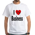 I Love Business White T-Shirt