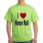 I Love Honor Roll (Front) Green T-Shirt