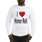 I Love Honor Roll Long Sleeve T-Shirt