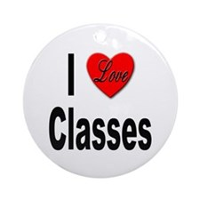 I Love Classes Ornament (Round)