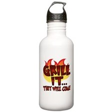 GRILL IT...THEY WILL COME Sports Water Bottle