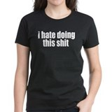 hate doing this shit Fashion Tee