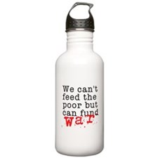 We can't feed the poor but can fund war Water Bottle