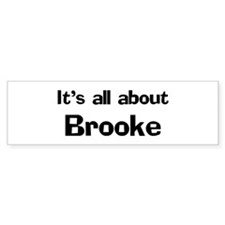 It's all about Brooke Bumper Bumper Sticker