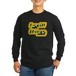 I Spill Things Shirt T-shirt Long Sleeve Dark T-Sh