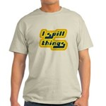I Spill Things Shirt T-shirt Light T-Shirt