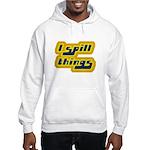 I Spill Things Shirt T-shirt Hooded Sweatshirt