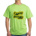 I Spill Things Shirt T-shirt Green T-Shirt